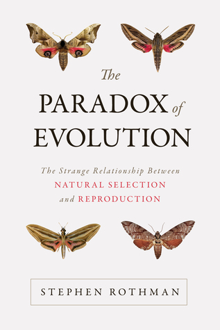 The Paradox of Evolution: The Strange Relationship between Natural Selection and Reproduction  by  Stephen Rothman