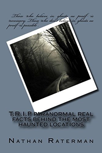 T.R.I.P paranormal real facts behind the most haunted locations (New Evidence Book 1) Nathan Raterman