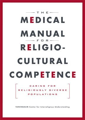 The Medical Manual for Religio-Cultural Competence: Caring for Religiously Diverse Populations  by  Tanenbaum