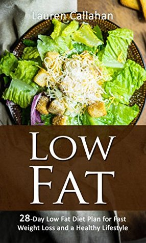 Low Fat: 28-Day Low Fat Diet Plan for Fast Weight Loss and a Healthy Lifestyle (low fat diet, heart healthy diet, low fat recipes, heart healthy recipes, low fat cookbook, heart healthy cooking)  by  Lauren Callahan