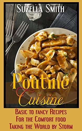 Poutine Cuisine: Basic to fancy recipes for the comfort food taking the world  by  storm by Suzella Smith