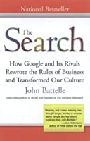 The Search: How Google and Its Rivals Rewrote the Rules of Business andTransformed Our Cultu re