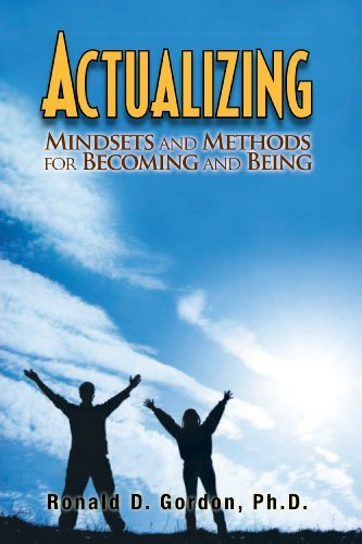 Actualizing: Mindsets and Methods for Becoming and Being  by  Dr. Ronald D. Gordon