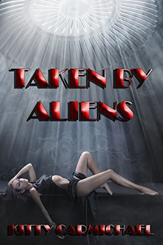 Boxed Set: Taken By Aliens (Erotic Paranormal Encounters) Kitty Carmichael