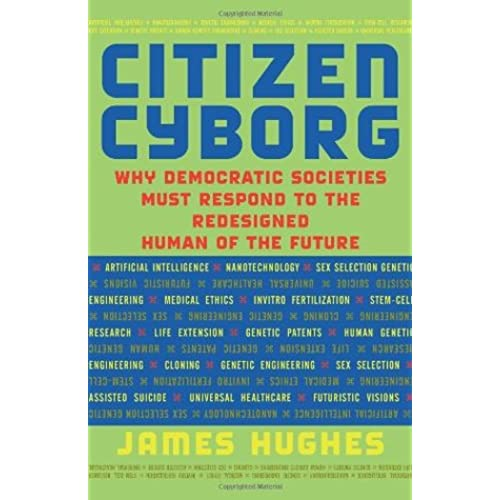 Citizen Cyborg: Why Democratic Societies Must Respond To The Redesigned Human Of The Future - James Hughes, Karl Yambert