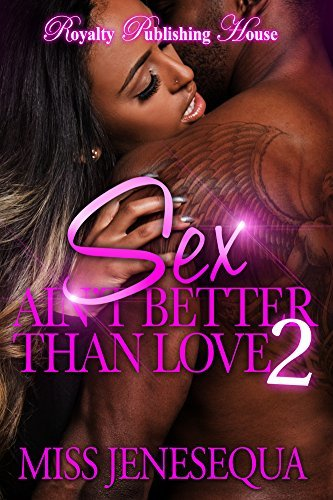 Sex Aint Better Than Love 2 Miss Jenesequa