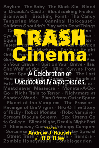 Trash Cinema: A Celebration of Overlooked Masterpieces  by  Andrew J. Rausch