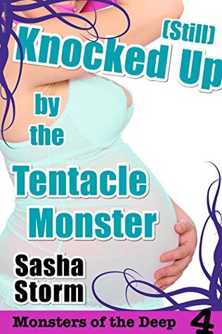 (Still) Knocked Up the Tentacle Monster: His Creamy Secret (Monsters of the Deep Book 4) by Sasha Storm