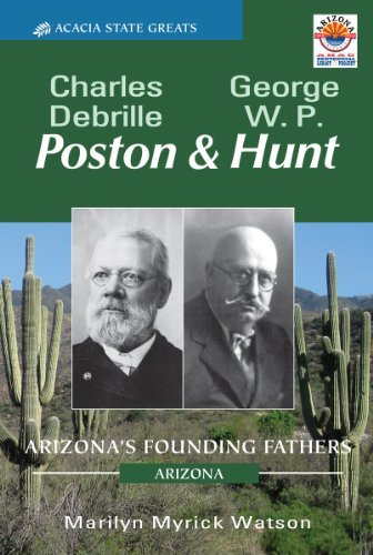 Charles D. Poston & George W.P. Hunt: Arizonas Founding Fathers (Arizona State Greats Book 5)  by  Marilyn Myrick Watson