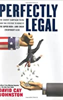 Perfectly Legal: The Covert Campaign to Rig Our Tax System to Benefit the Super Rich and Cheat Everybody Else