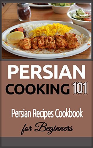 Persian Cooking 101: Persian Recipes Cookbook for Beginners  by  Reza Safavieh