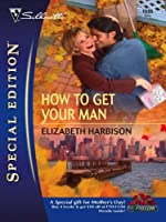 How To Get Your Man (Silhouette Special Edition)