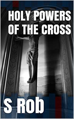 HOLY POWERS OF THE CROSS S Rob