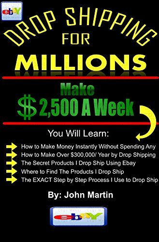 Drop Shipping On Ebay for Millions: A Guide to Making A Full Time Income  by  Drop Shipping Products On Ebay by John Martin