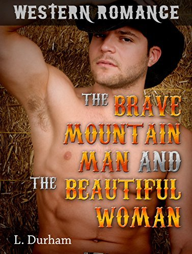 The Brave Mountain Man and the Beautiful Woman L. Durham