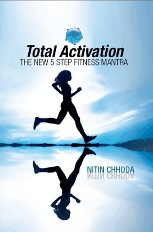 Total Activation: The New 5 Step Fitness Mantra Nitin Chhoda