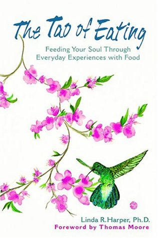 The Tao of Eating: Feeding Your Soul Through Everyday Experiences with Food  by  Thomas  Moore