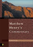 Matthew Henry's Commentary on The Whole Bible In One Volume: Genesis To Revelation