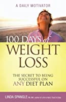 100 Days of Weight Loss: The Secret to Being Successful on Any Diet Plan: A Daily Motivator