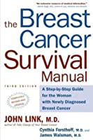 The Breast Cancer Survival Manual: A Step-by-Step Guide for the Woman with Newly Diagnosed Breast Cancer