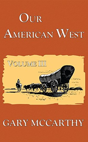 Our American West - Volume 3 Gary McCarthy