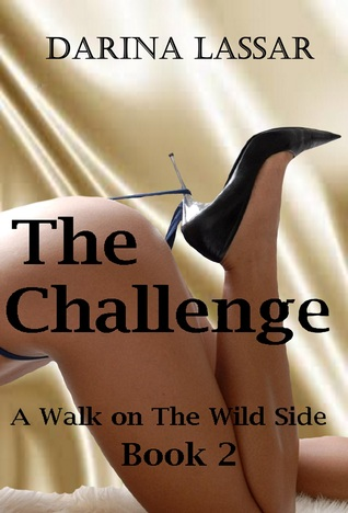 The Challenge: A Walk on the Wild Side Series - Book 2  by  Darina Lassar