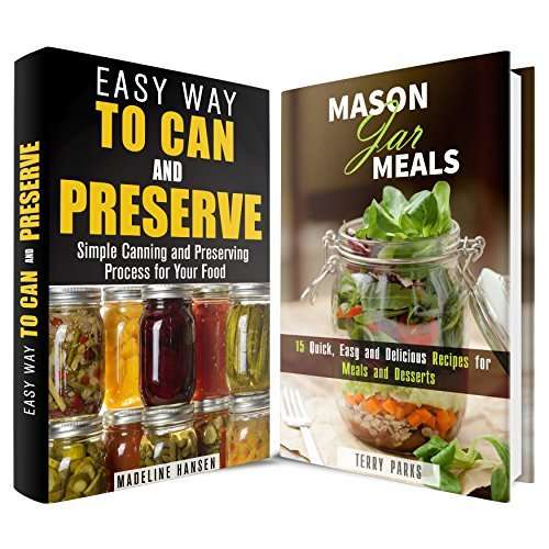 Mason Jar Can and Preserve Box Set: Can and Preserve Your Food Plus a Few Recipes to Try  by  Madeline Hansen