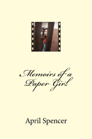 Memoirs of a Paper Girl  by  April Spencer