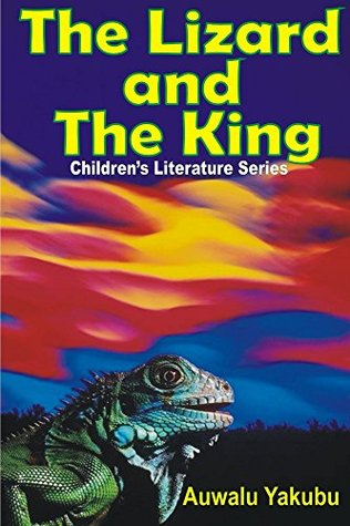 Childrens Book: Lizard and the King  by  Auwalu Yakubu