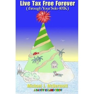 Live Tax Free Forever (through Your Solo 401K) (A Party Island Book)  by  Isabella