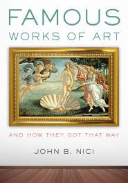 Famous Works of Art and How They Got That Way  by  John B. Nici