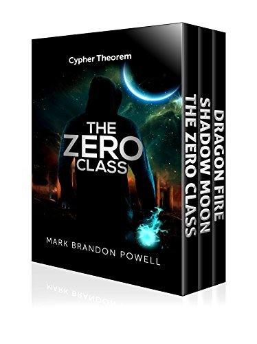 Cypher Theorem Series Box Set: Books 1-3, The Zero Class, Shadow Moon, Dragon Fire: A Science Fantasy Mark Brandon Powell