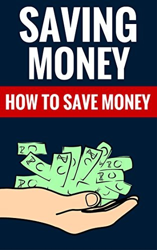 Saving Money - How To Save Money: Budgeting And Money Management Wayne Miller And Anna Moore