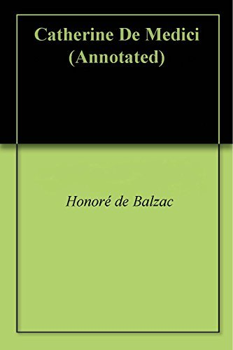 Catherine De Medici (Annotated)  by  Honoré de Balzac