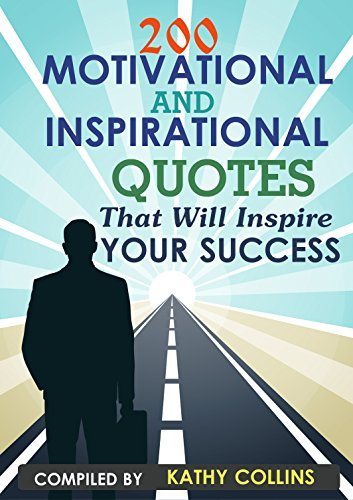 200 Motivational and inspirational Quotes That Will Inspire Your Success Kathy Collins