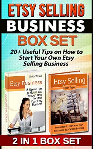 Etsy Selling Business Box Set: 20+ Useful Tips on How to Start Your Own Etsy Selling Business Smith Wilson