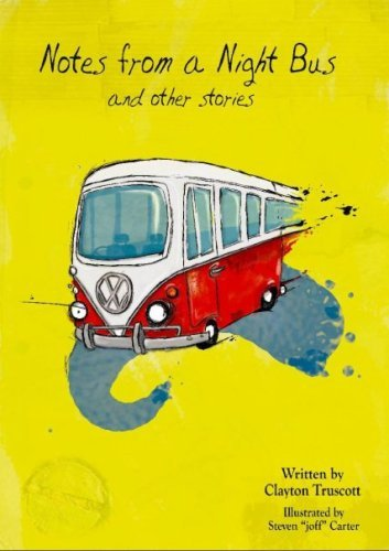 Notes From A Night Bus and Other Stories  by  Clayton Truscott