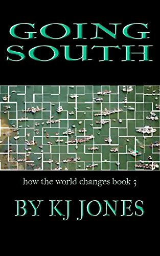 Going South: How the World Changes Book 3  by  KJ Jones