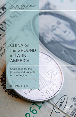 China on the Ground in Latin America: Challenges for the Chinese and Impacts on the Region (The Political Economy of East Asia) R. Evan Ellis