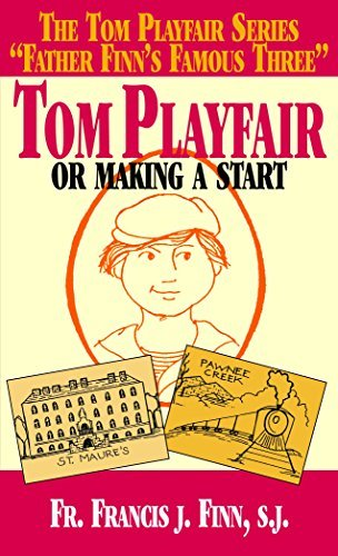 Tom Playfair: Or Making a Start (with Supplemental Reading: Confession: Its Fruitful Practice) [Illustrated] Rev. Fr. Francis J. Finn
