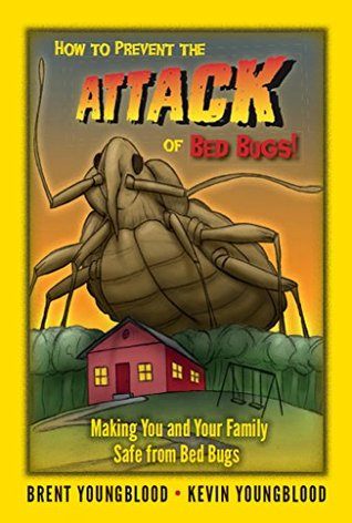 How to Prevent the Attack of Bed Bugs!: Making You and Your Family Safe from Bed Bugs  by  Kevin Youngblood