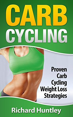 Carb Cycling: Proven Carb Cycling For Weight Loss Strategies  by  Richard Huntley