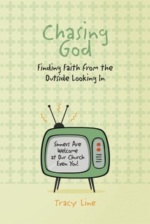 Chasing God Finding Faith from the Outside Looking In  by  Tracy Line