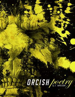 Orcish Poetry  by  S.J. Breier