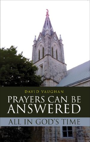 Prayers Can Be Answered  by  David Vaughan