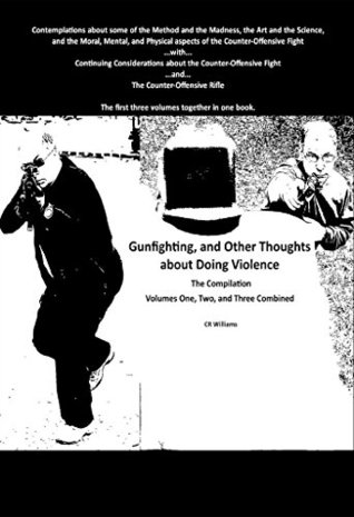 Gunfighting, and Other Thoughts about Doing Violence, Compilation One: Combining Volumes One, Two, and Three Cr Williams