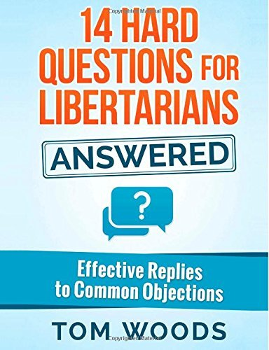 14 Hard Questions for Libertarians Answered: Effective Replies to Common Objections  by  Thomas E. Woods Jr.