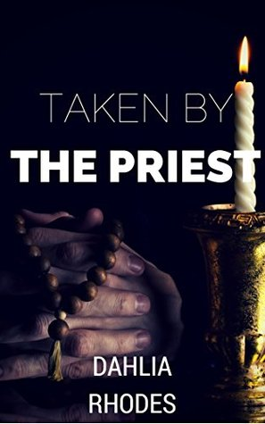 Taken  by  the Priest by Dahlia Rhodes