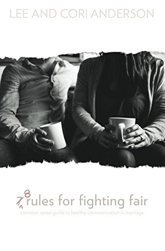 8 Rules for Fighting Fair: a common sense guide to healthy communication in marriage  by  Lee and Cori Anderson