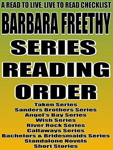 BARBARA FREETHY: SERIES READING ORDER: A READ TO LIVE LIVE TO READ CHECKLIST [Taken Series, Sanders Brothers Series, Angels Bay Series, Wish Series, River ... TO LIVE, LIVE TO READ CHECKLIST Book 115)  by  Rita Bookman